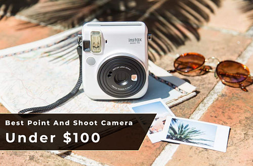 Photo of 10 Best Point and Shoot Cameras Under $100 (April 2021)