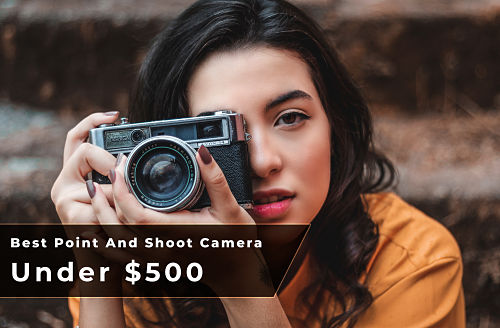 Photo of Best Point And Shoot Camera Under $500 [Top 10 Hot Picks for May 2020]