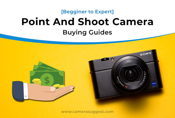 Photo of The Ultimate Guide to Buy Best Point and Shoot Camera Under Budget in 2021 [Beginner to Expert]