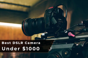 best dslr camera under 1000 usd